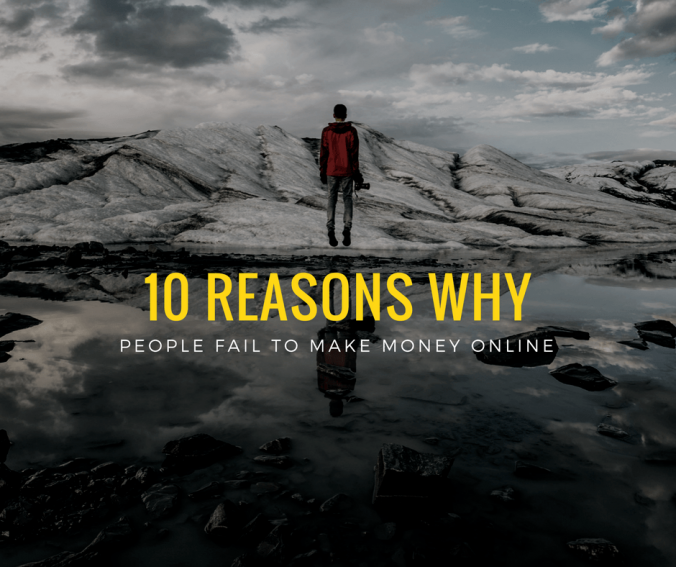 10 Resons Why People Fail to Make Money Online